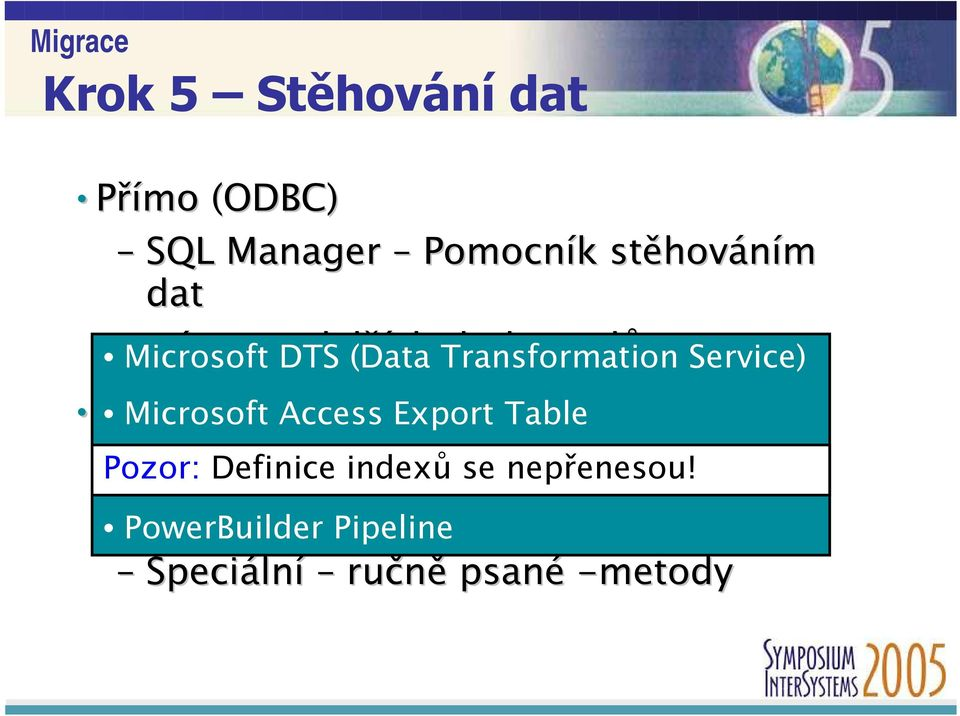 Access into ) Export Table Pozor: Borland SQL Definice Manager Delphi indexů DataPump