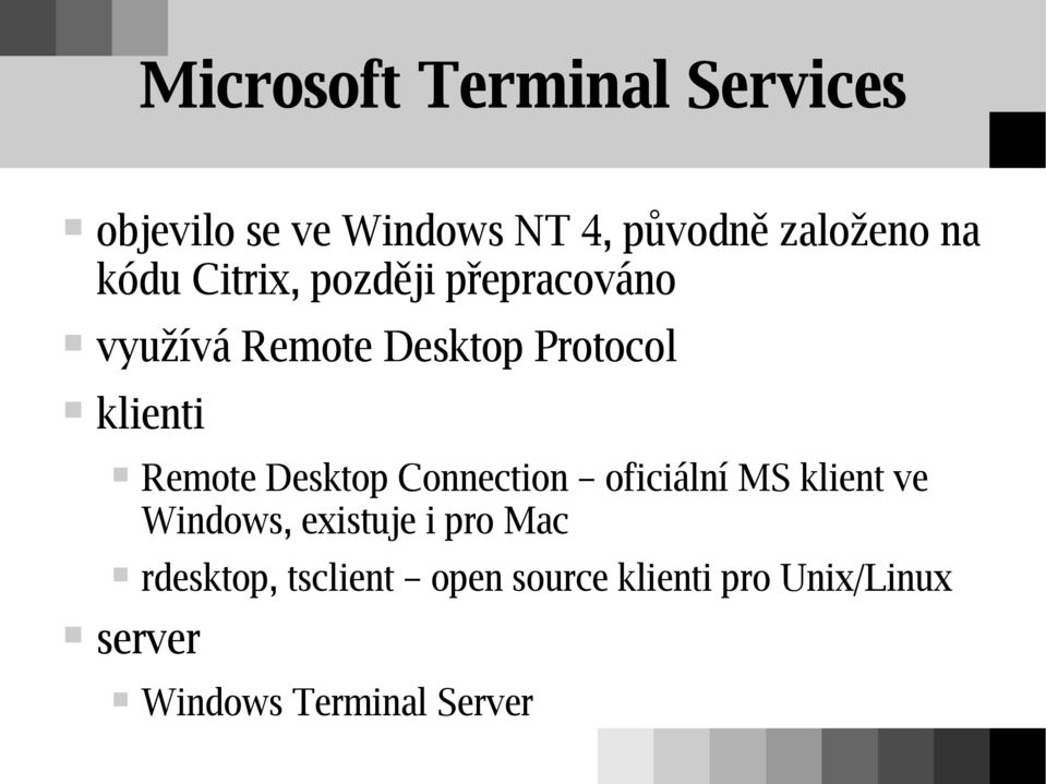 Remote Desktop Connection oficiální MS klient ve Windows, existuje i pro Mac