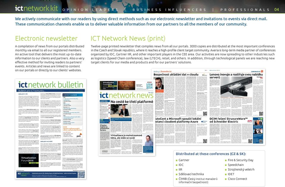 Electronic newsletter ICT Network News (print) A compilation of news from our portals distributed monthly via email to all our registered members.