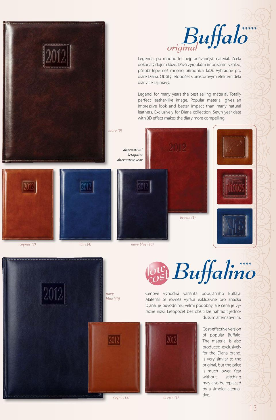 Popular material, gives an impressive look and better impact than many natural s. Exclusively for Diana collection. Sewn year date with 3D effect makes the diary more compelling.