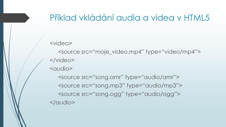 mp4 type= video/mp4 > </video> <audio> <source src= song.