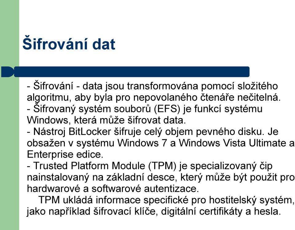Je obsažen v systému Windows 7 a Windows Vista Ultimate a Enterprise edice.