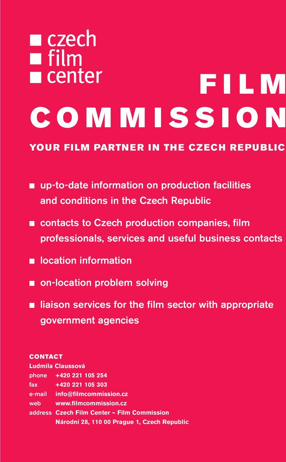 solving liaison services for the film sector with appropriate government agencies CONTACT Ludmila Claussová phone +420 221 105 254 fax +420 221