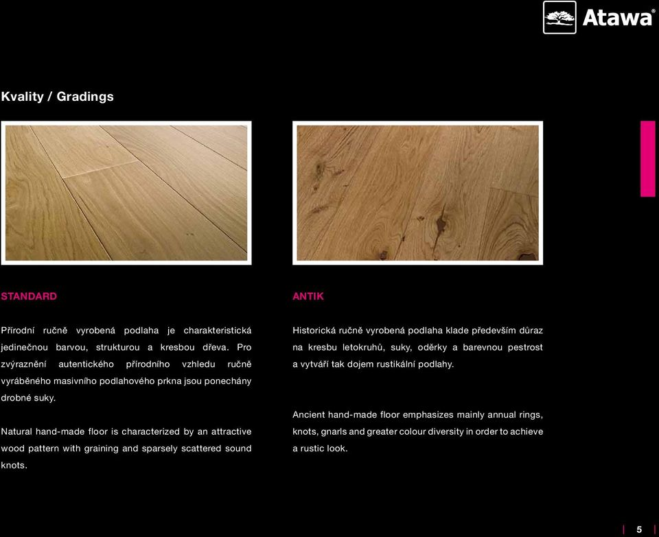Natural hand-made floor is characterized by an attractive wood pattern with graining and sparsely scattered sound knots.