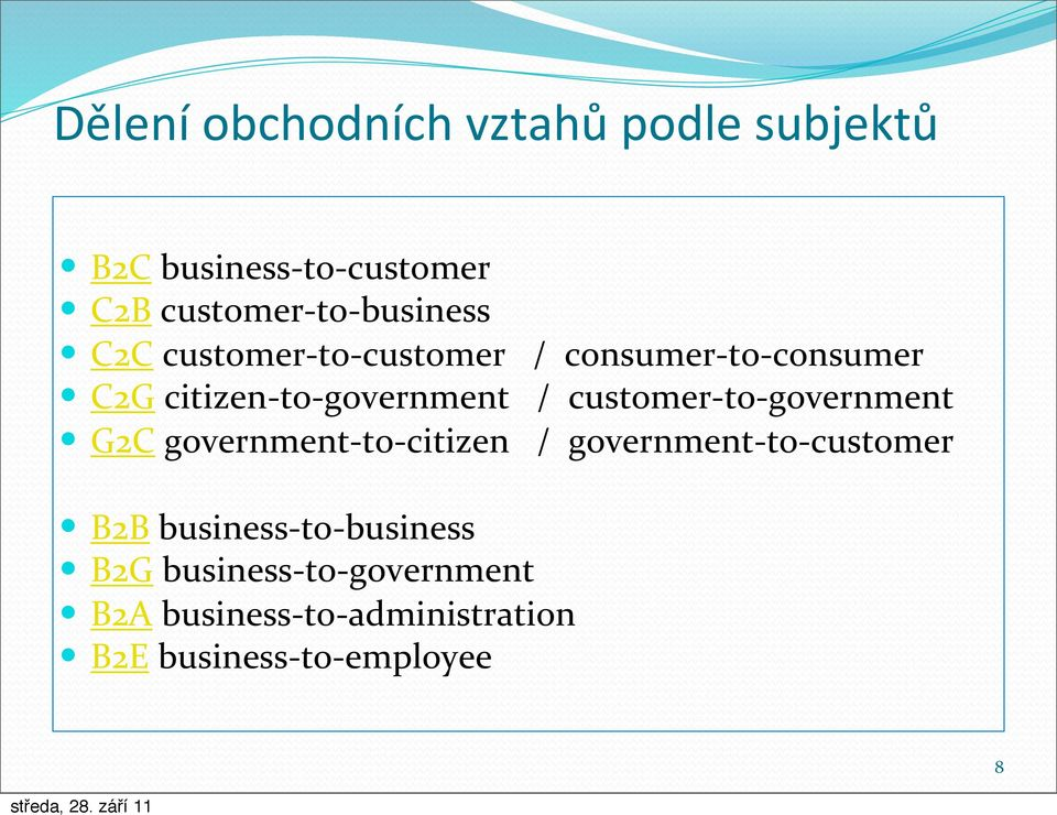 to- government G2C government- to- citizen / government- to- customer B2B business- to-