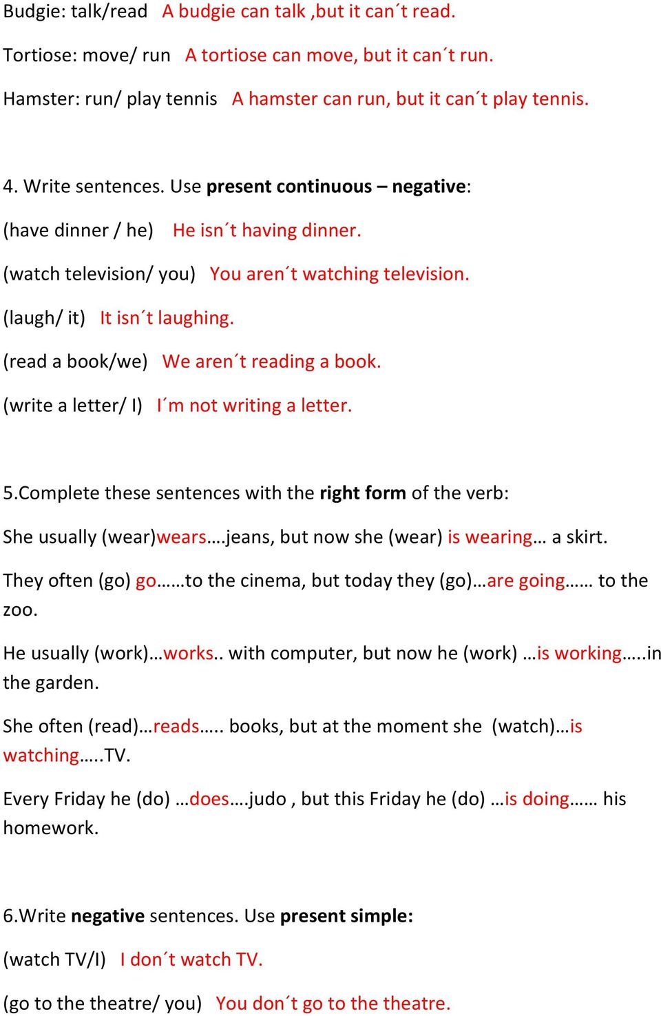 (read a book/we) We aren t reading a book. (write a letter/ I) I m not writing a letter. 5.Complete these sentences with the right form of the verb: She usually (wear)wears.