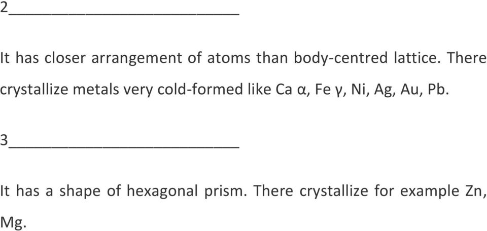 There crystallize metals very cold-formed like Ca α,