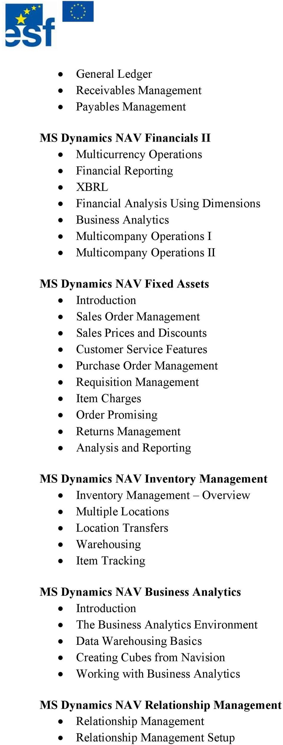 Requisition Management Item Charges Order Promising Returns Management Analysis and Reporting MS Dynamics NAV Inventory Management Inventory Management Overview Multiple Locations Location Transfers