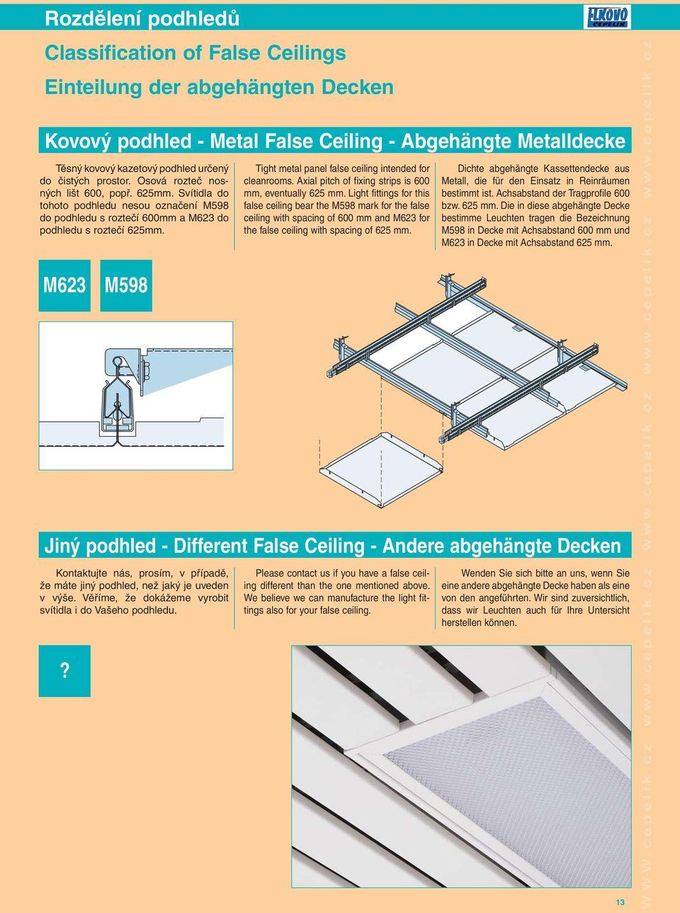 M623 M598 Tight metal panel false ceiling intended for cleanrooms. Axial pitch of fixing strips is 600 mm, eventually 625 mm.