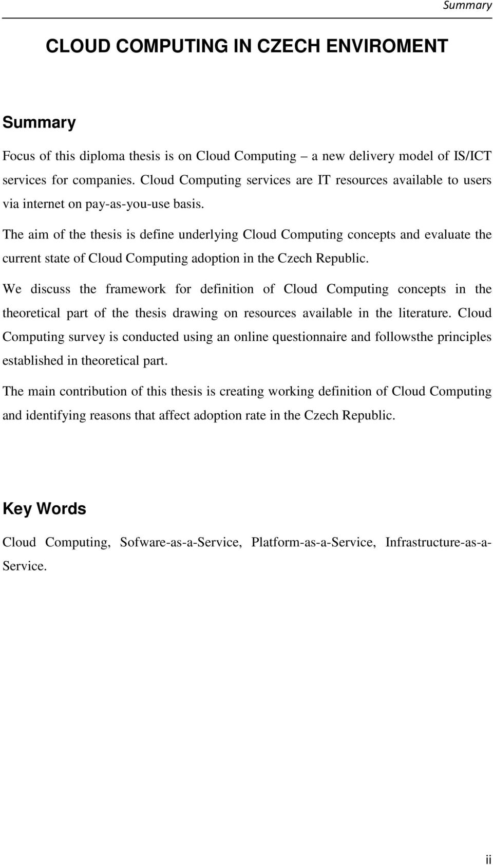 The aim of the thesis is define underlying Cloud Computing concepts and evaluate the current state of Cloud Computing adoption in the Czech Republic.