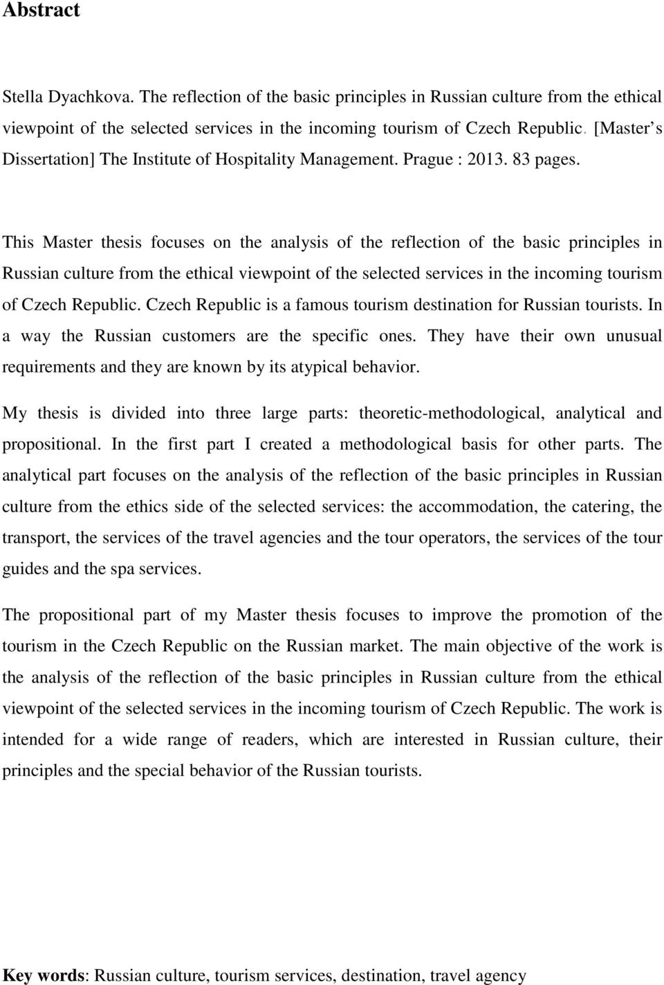 This Master thesis focuses on the analysis of the reflection of the basic principles in Russian culture from the ethical viewpoint of the selected services in the incoming tourism of Czech Republic.