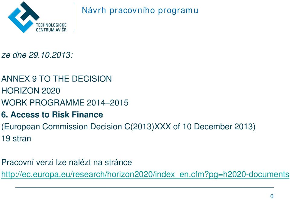 Access to Risk Finance (European Commission Decision C(2013)XXX of 10 December