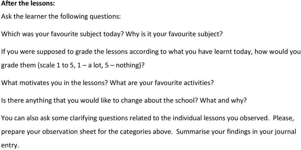 What motivates you in the lessons? What are your favourite activities? Is there anything that you would like to change about the school? What and why?