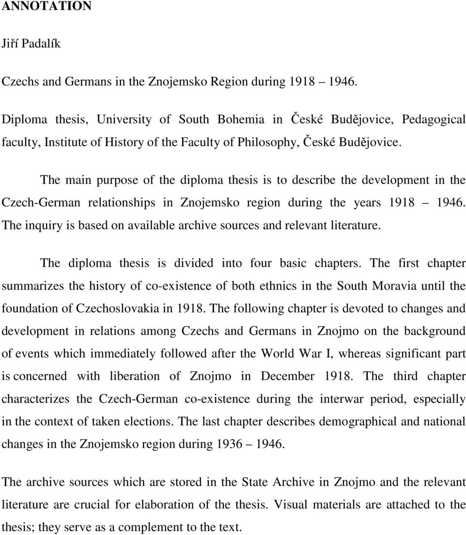 The main purpose of the diploma thesis is to describe the development in the Czech-German relationships in Znojemsko region during the years 1918 1946.