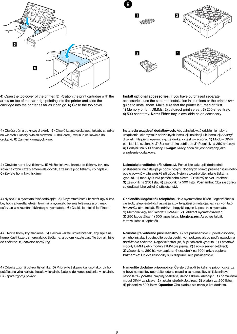 Install optional accessories. If you have purchased separate accessories, use the separate installation instructions or the printer use guide to install them.