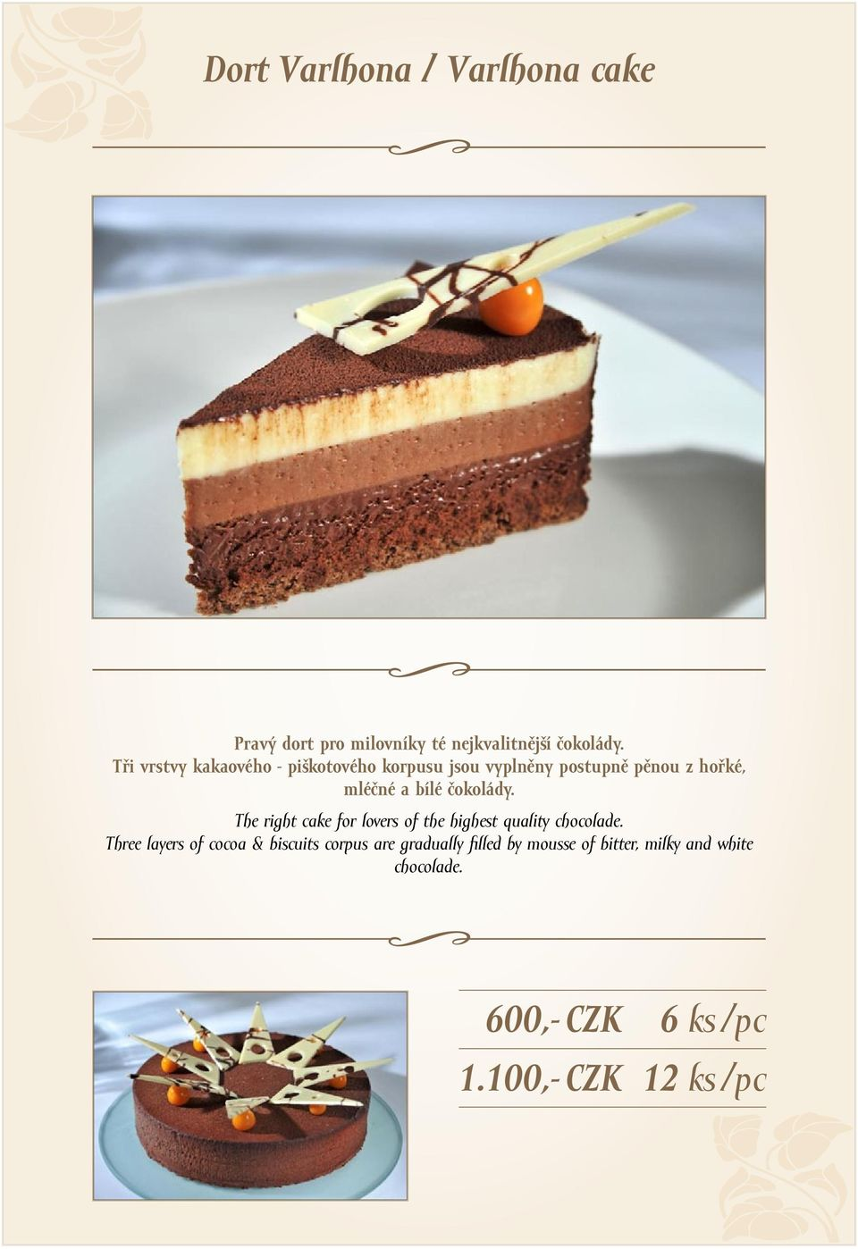 čokolády. The right cake for lovers of the highest quality chocolade.