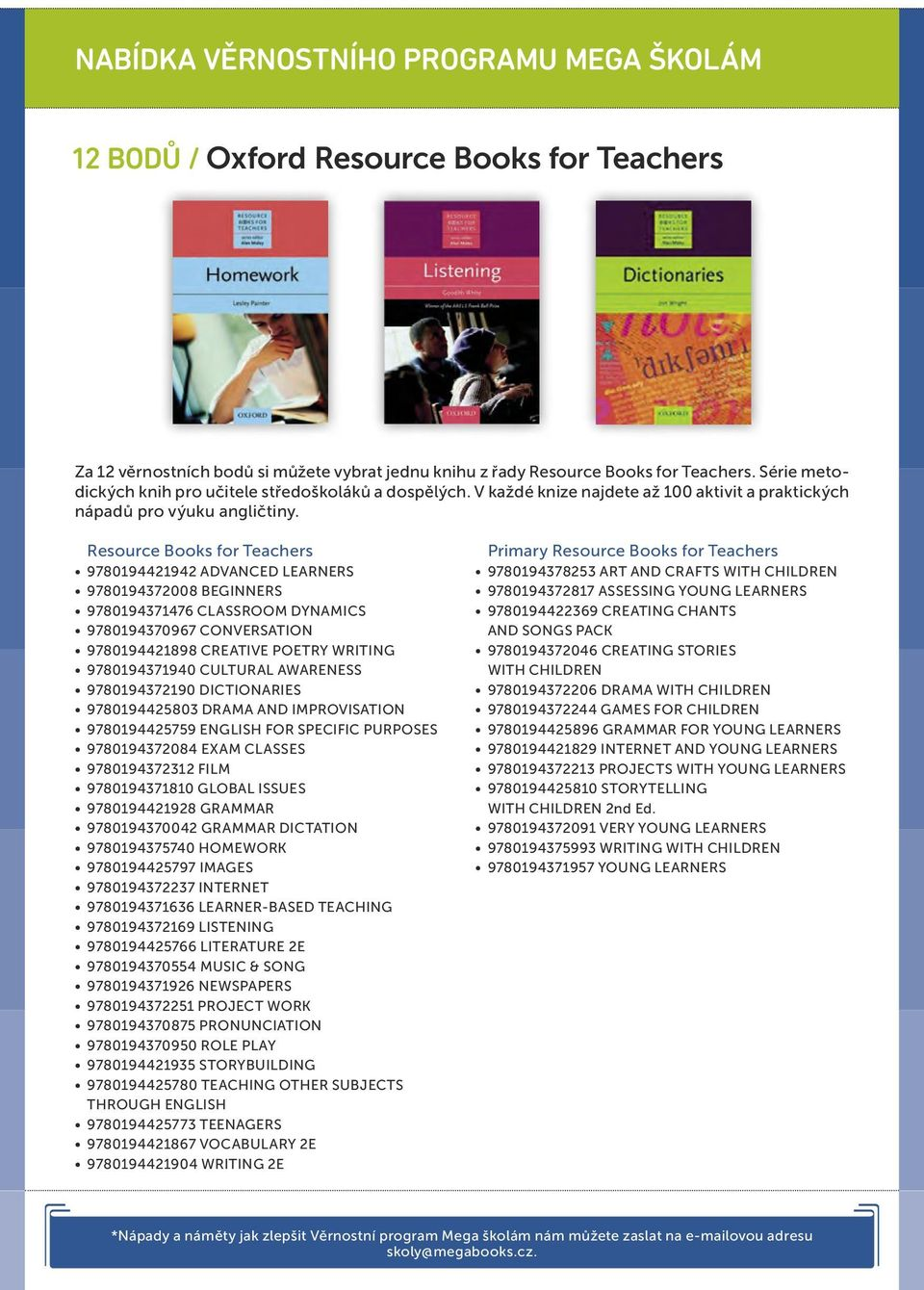 Resource Books for Teachers 9780194421942 ADVANCED LEARNERS 9780194372008 BEGINNERS 9780194371476 CLASSROOM DYNAMICS 9780194370967 CONVERSATION 9780194421898 CREATIVE POETRY WRITING 9780194371940