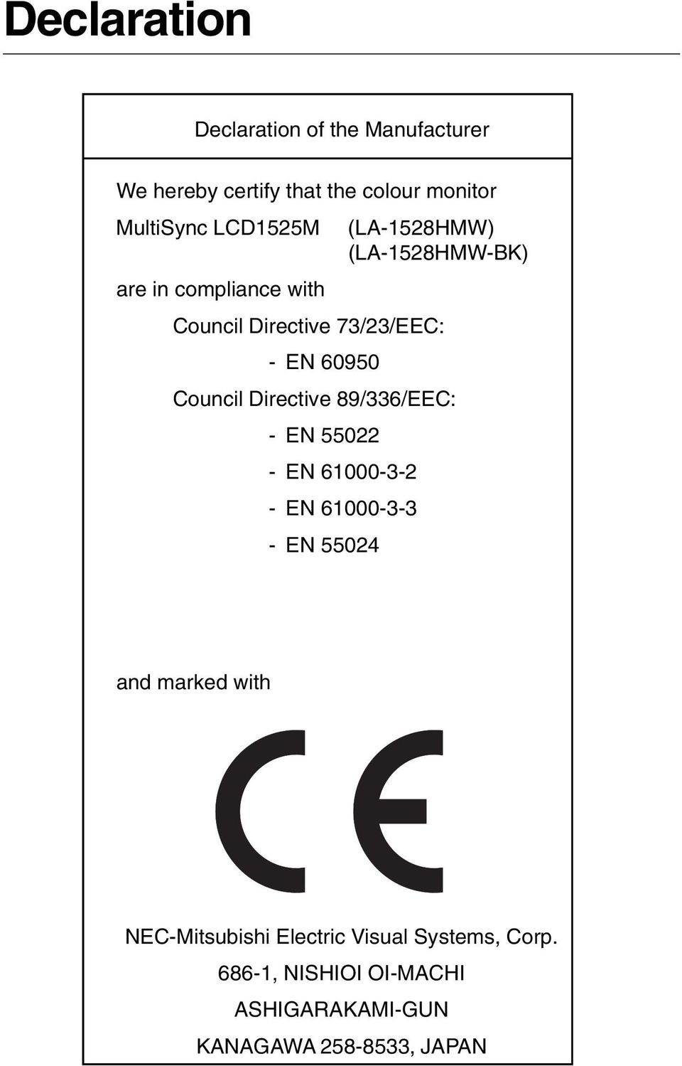 Council Directive 89/336/EEC: - EN 55022 - EN 61000-3-2 - EN 61000-3-3 - EN 55024 and marked with