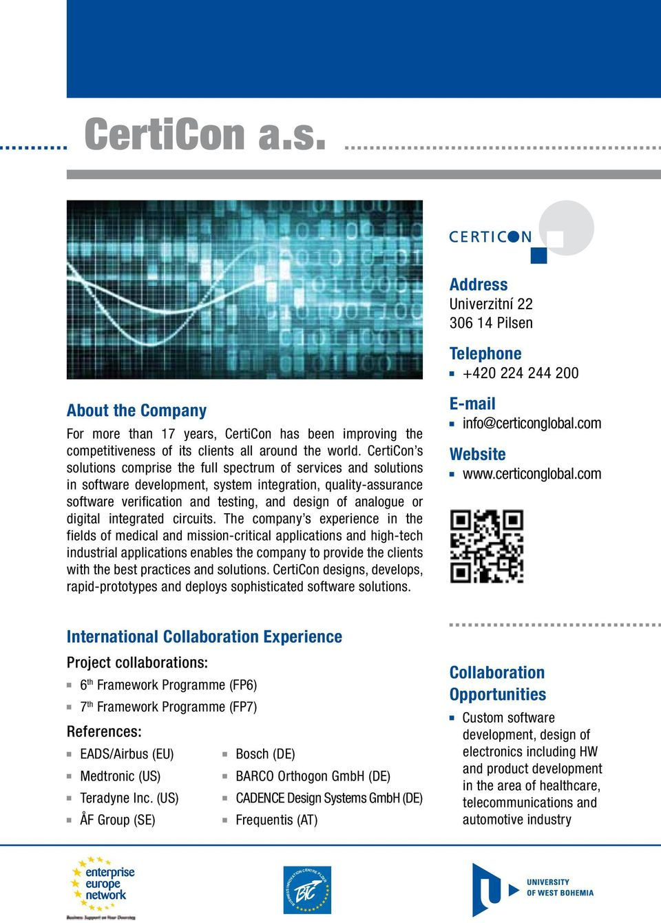 CertiCon s solutions comprise the full spectrum of services and solutions in software development, system integration, quality-assurance software verification and testing, and design of analogue or