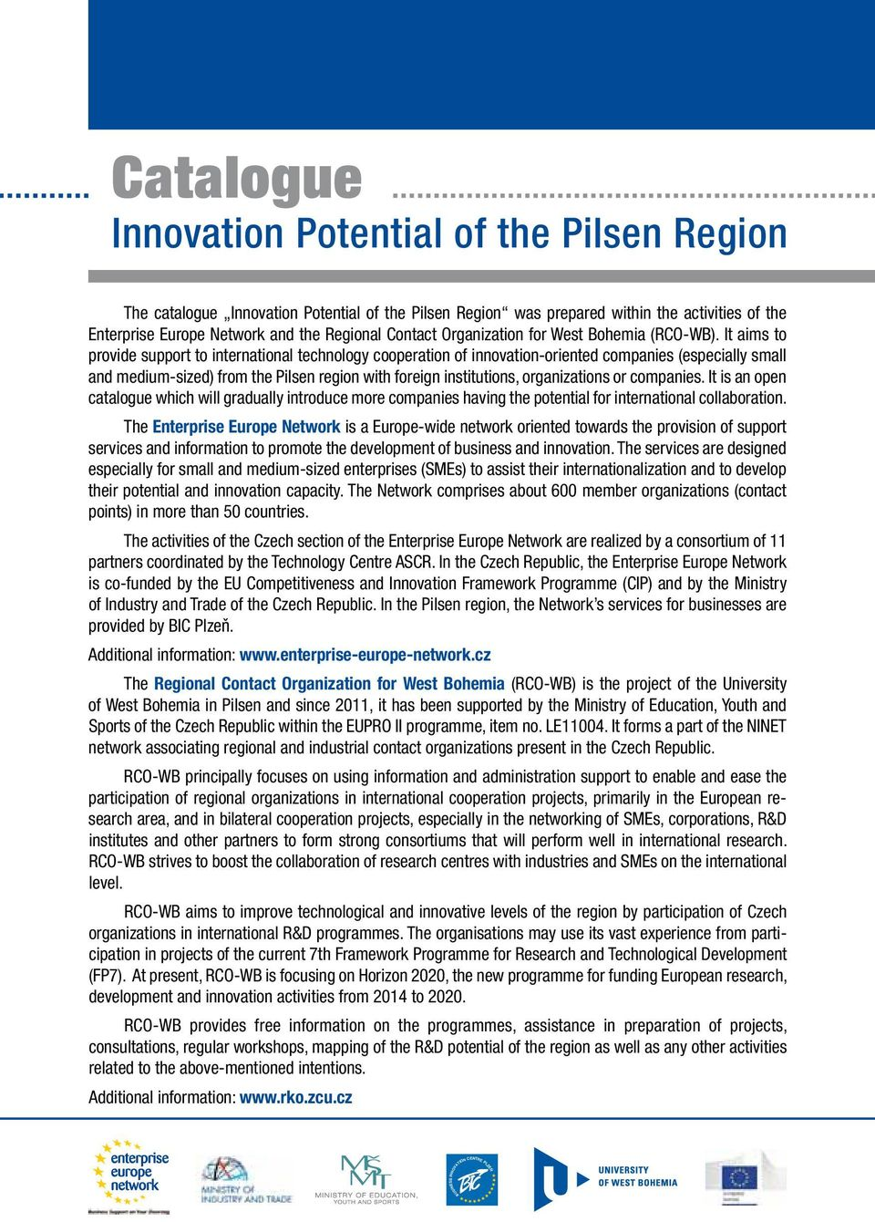 It aims to provide support to international technology cooperation of innovation-oriented companies (especially small and medium-sized) from the Pilsen region with foreign institutions, organizations