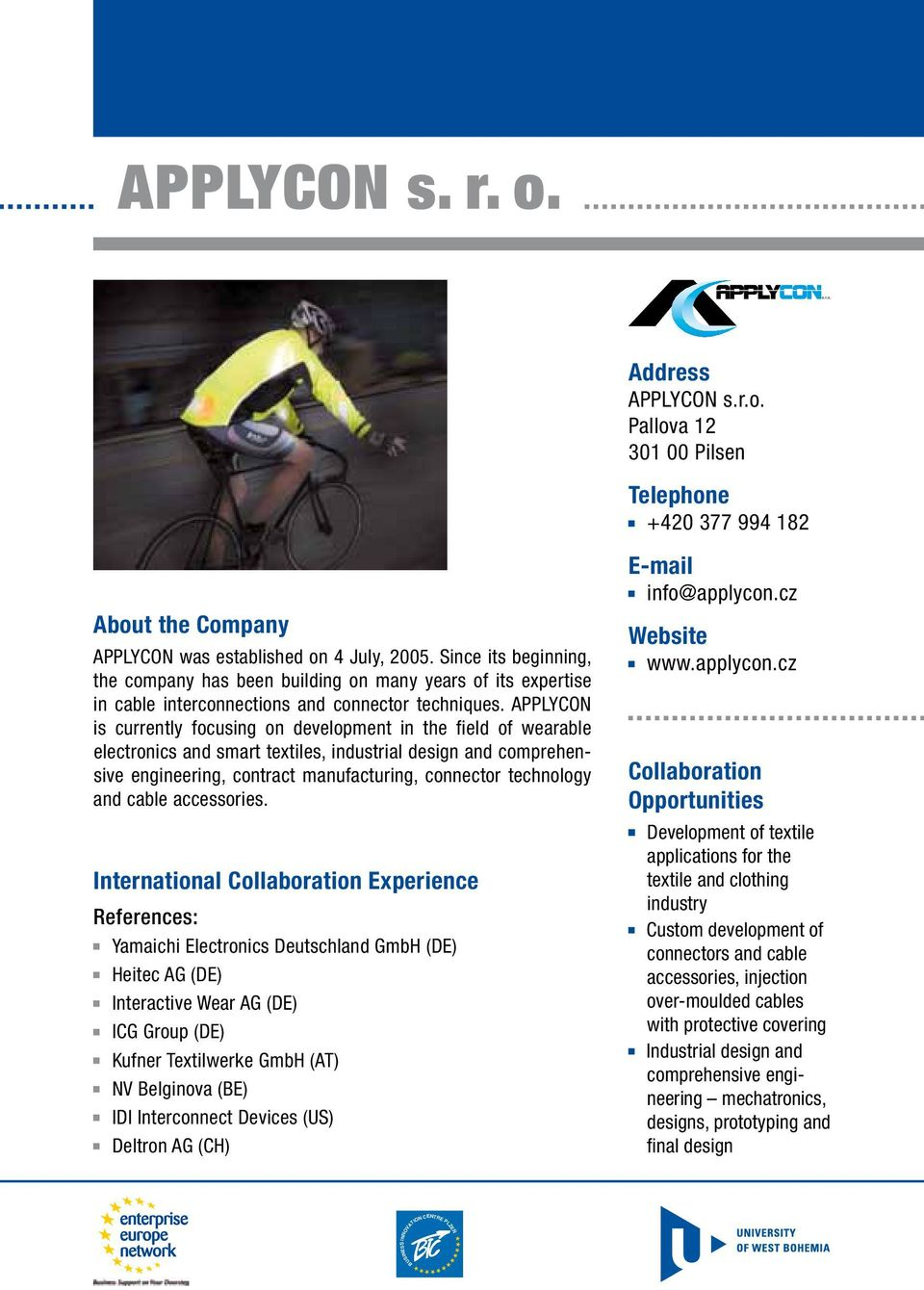 APPLYCON is currently focusing on development in the field of wearable electronics and smart textiles, industrial design and comprehensive engineering, contract manufacturing, connector technology