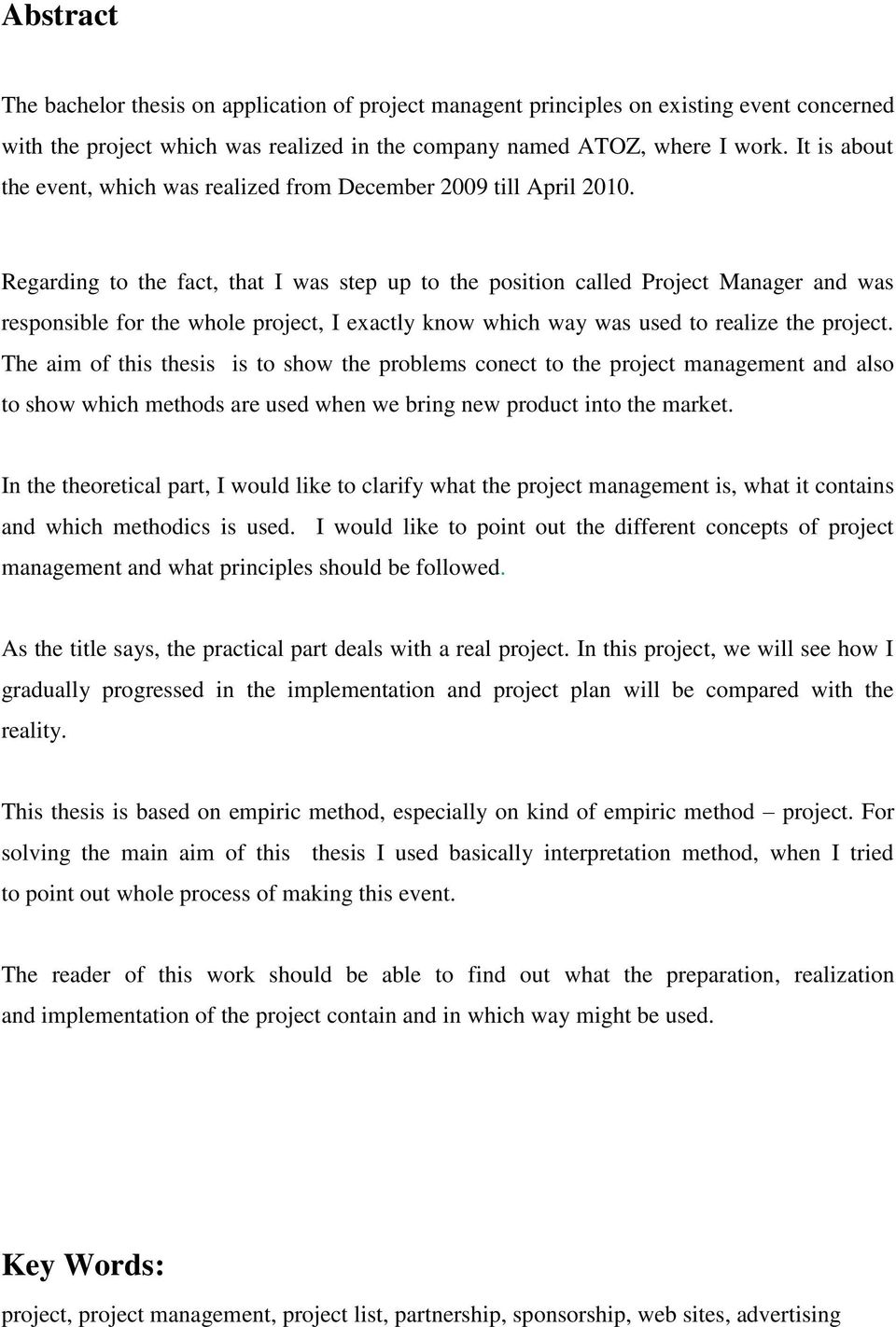 Regarding to the fact, that I was step up to the position called Project Manager and was responsible for the whole project, I exactly know which way was used to realize the project.