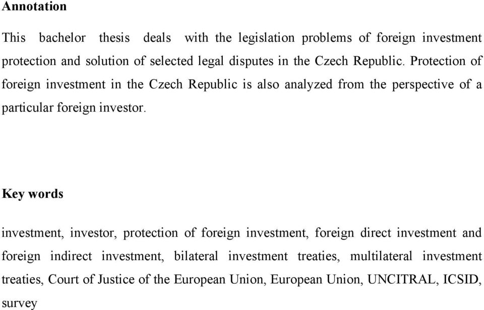 Protection of foreign investment in the Czech Republic is also analyzed from the perspective of a particular foreign investor.