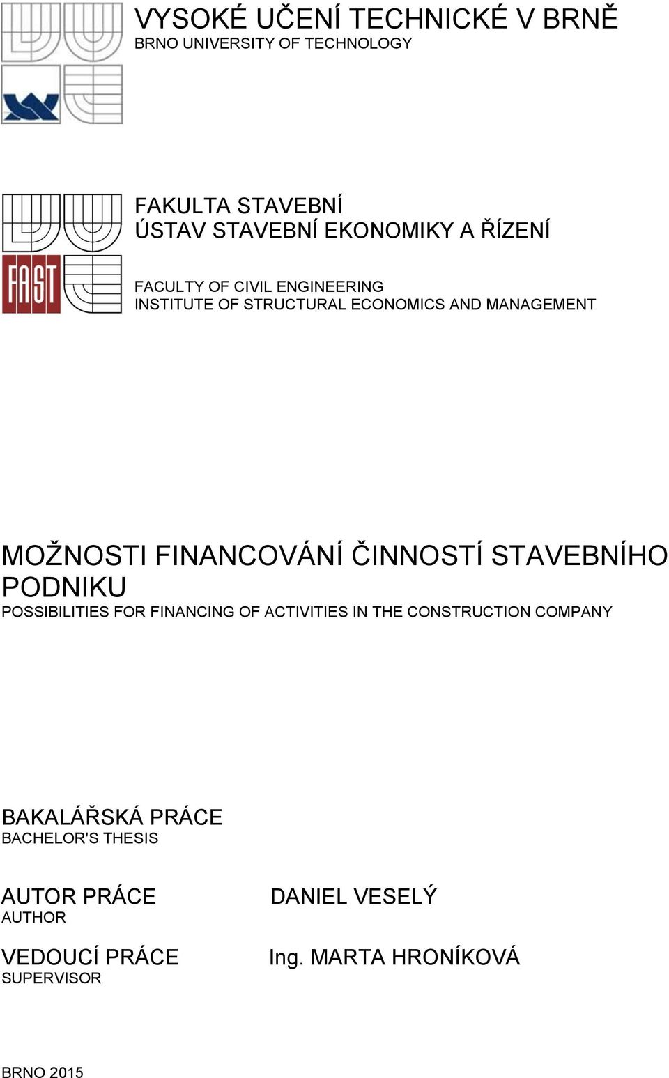 ČINNOSTÍ STAVEBNÍHO PODNIKU POSSIBILITIES FOR FINANCING OF ACTIVITIES IN THE CONSTRUCTION COMPANY