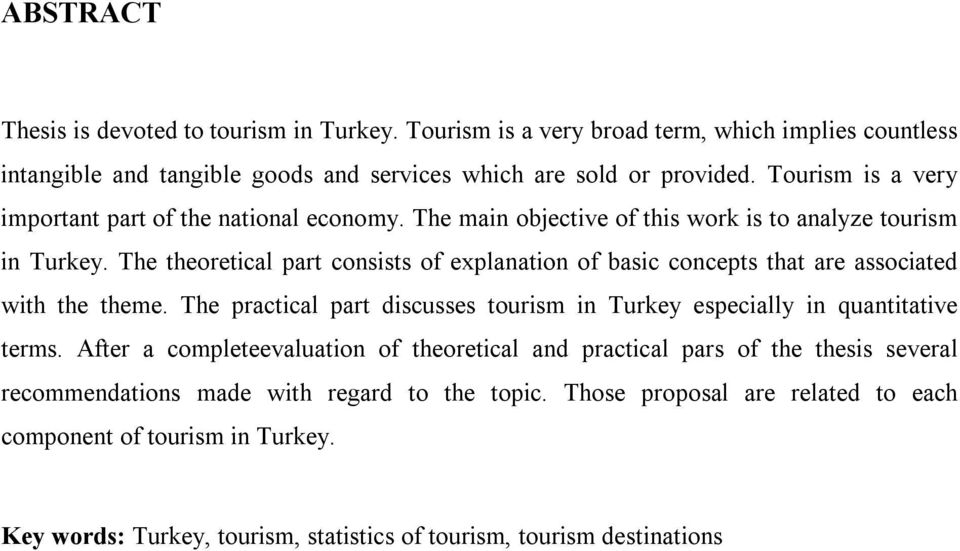 The theoretical part consists of explanation of basic concepts that are associated with the theme. The practical part discusses tourism in Turkey especially in quantitative terms.