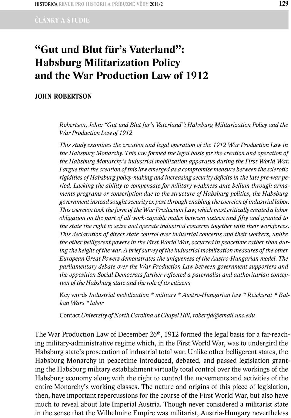 Habsburg Monarchy. This law formed the legal basis for the creation and operation of the Habsburg Monarchy s industrial mobilization apparatus during the First World War.