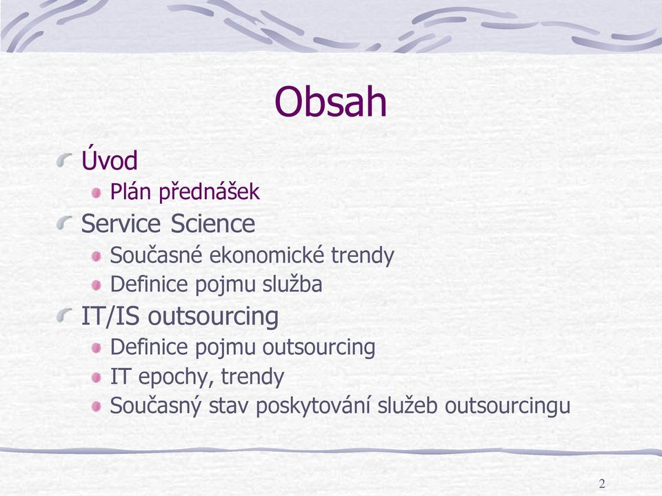 outsourcing Definice pojmu outsourcing IT epochy,