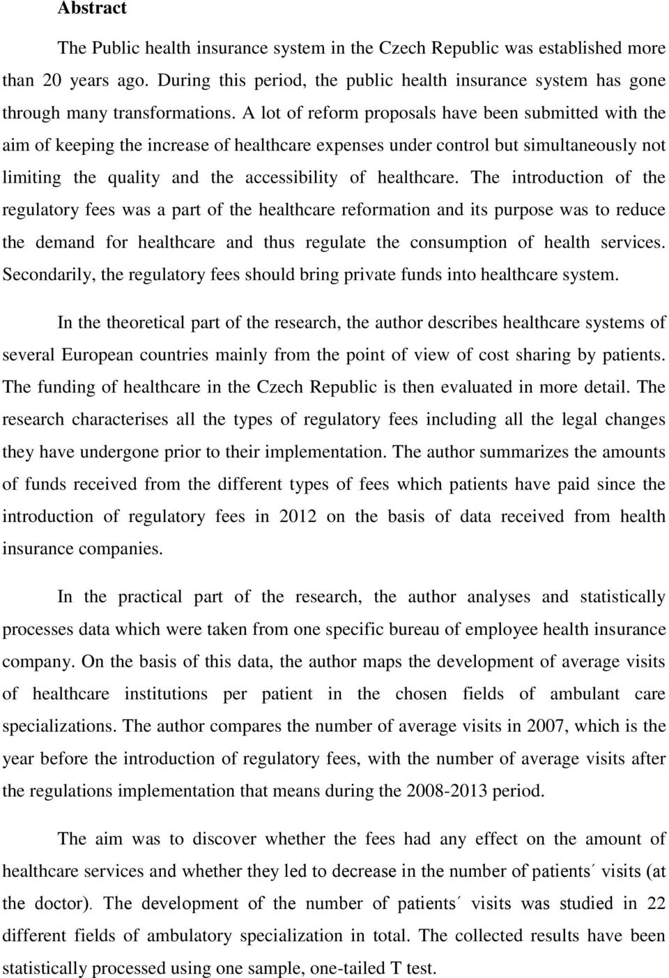 The introduction of the regulatory fees was a part of the healthcare reformation and its purpose was to reduce the demand for healthcare and thus regulate the consumption of health services.