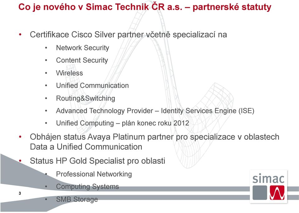 Unified Communication Routing&Switching Advanced Technology Provider Identity Services Engine (ISE) Unified Computing