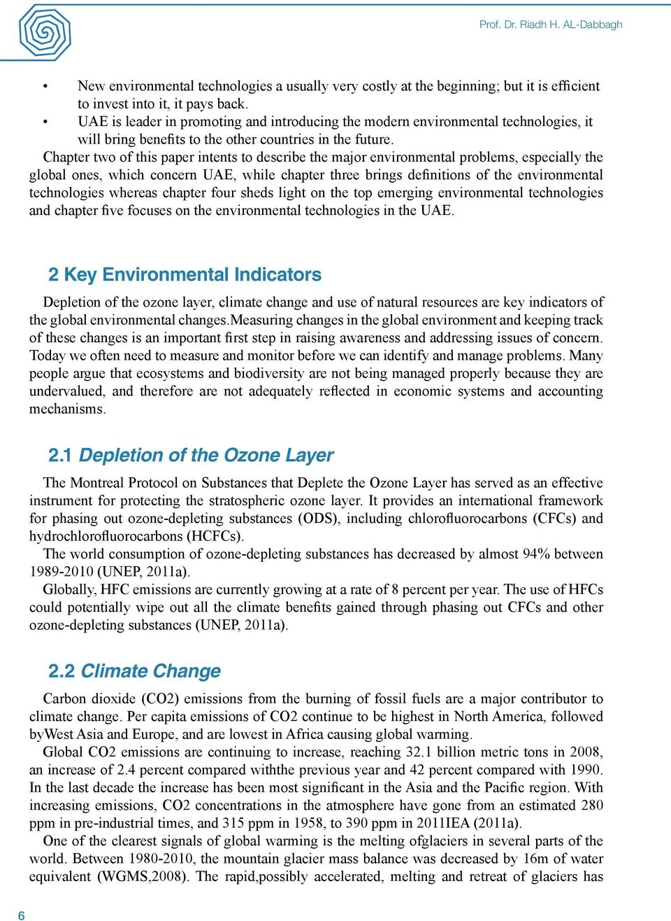 Chapter two of this paper intents to describe the major environmental problems, especially the global ones, which concern UAE, while chapter three brings definitions of the environmental technologies