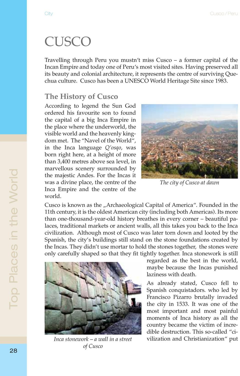 Top Places in the World 28 The History of Cusco According to legend the Sun God ordered his favourite son to found the capital of a big Inca Empire in the place where the underworld, the visible
