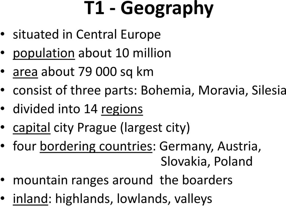 capital city Prague (largest city) four bordering countries: Germany, Austria,