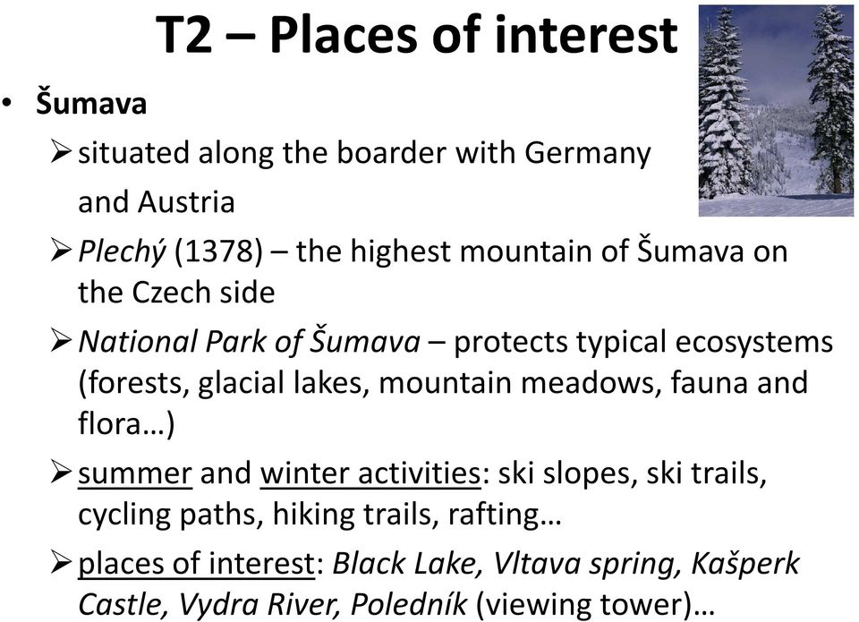 lakes, mountain meadows, fauna and flora ) summer and winter activities: ski slopes, ski trails, cycling paths,