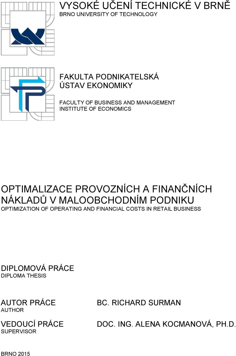 MALOOBCHODNÍM PODNIKU OPTIMIZATION OF OPERATING AND FINANCIAL COSTS IN RETAIL BUSINESS DIPLOMOVÁ PRÁCE
