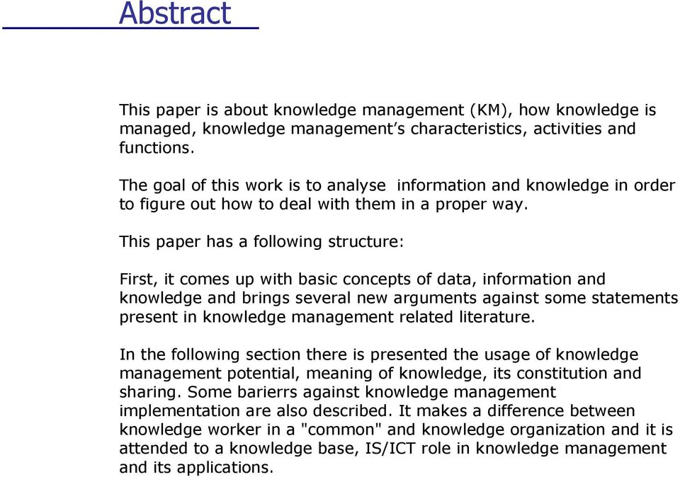 This paper has a following structure: First, it comes up with basic concepts of data, information and knowledge and brings several new arguments against some statements present in knowledge