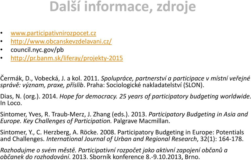 25 years of participatory budgeting worldwide. In Loco. Sintomer, Yves, R. Traub Merz, J. Zhang (eds.). 2013. Participatory Budgeting in Asia and Europe. Key Challenges of Participation.
