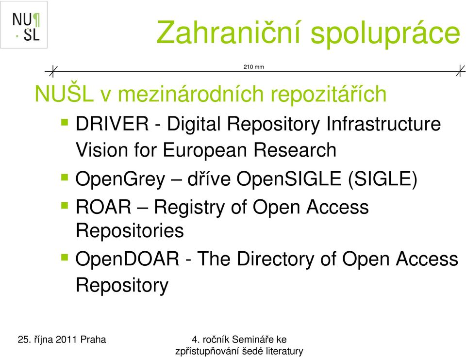 Research OpenGrey dříve OpenSIGLE (SIGLE) ROAR Registry of Open