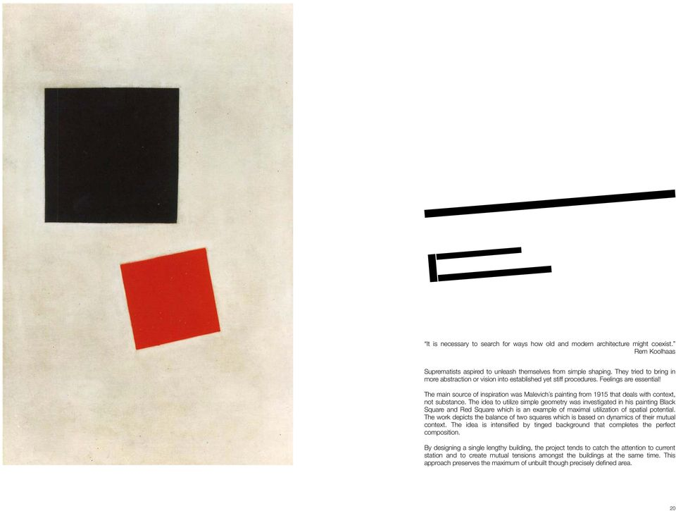 The main source of inspiration was Malevich s painting from 1915 that deals with context, not substance.