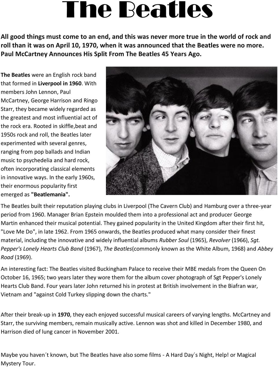 With members John Lennon, Paul McCartney, George Harrison and Ringo Starr, they became widely regarded as the greatest and most influential act of the rock era.