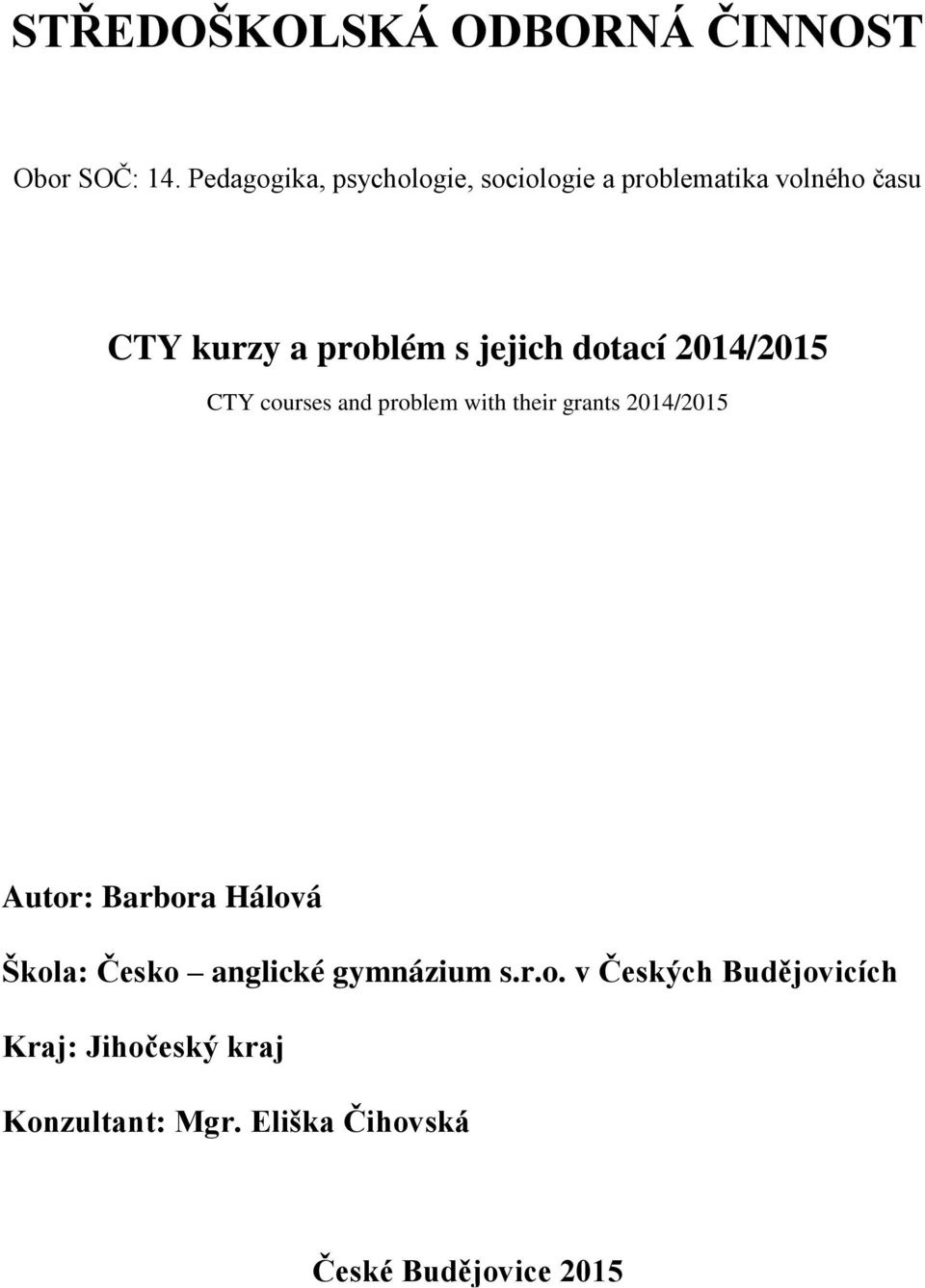 jejich dotací 2014/2015 CTY courses and problem with their grants 2014/2015 Autor: Barbora