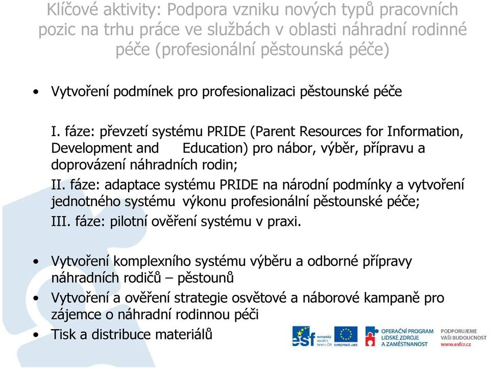 fáze: převzetí systému PRIDE (Parent Resources for Information, Development and Education) pro nábor, výběr, přípravu a doprovázení náhradních rodin; II.