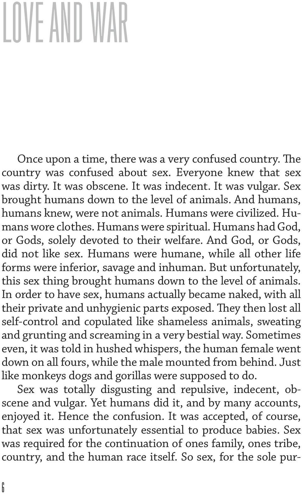 Humans had God, or Gods, solely devoted to their welfare. And God, or Gods, did not like sex. Humans were humane, while all other life forms were inferior, savage and inhuman.