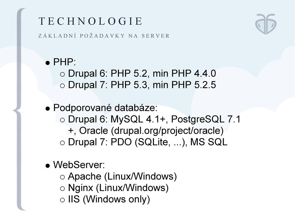 1+, PostgreSQL 7.1 +, Oracle (drupal.org/project/oracle) Drupal 7: PDO (SQLite,.