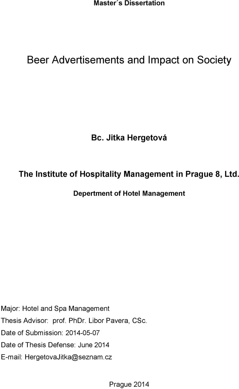 Depertment of Hotel Management Major: Hotel and Spa Management Thesis Advisor: prof. PhDr.