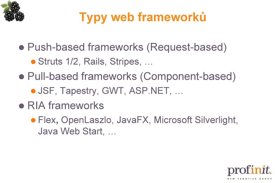(Component-based) JSF, Tapestry, GWT, ASP.