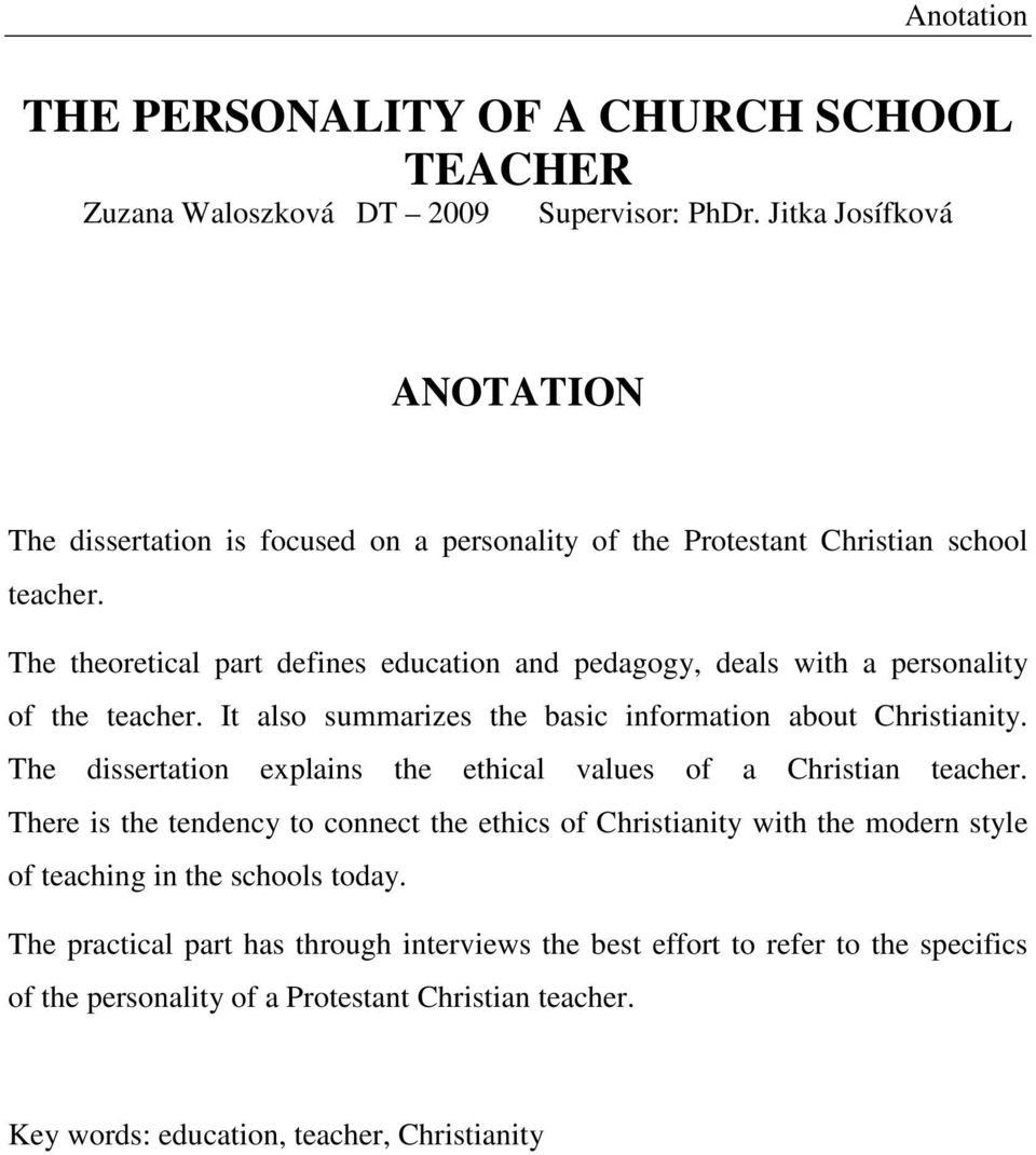 The theoretical part defines education and pedagogy, deals with a personality of the teacher. It also summarizes the basic information about Christianity.